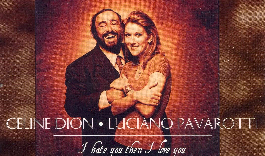 Luciano Pavarotti & Celine Dion – I Hate You Then I Love You