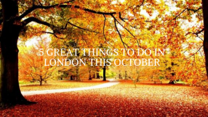 5 Great Things To Do In London This October